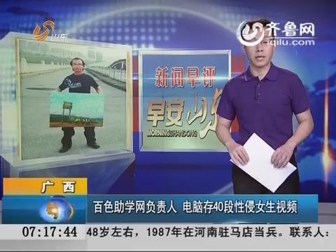 【新闻早评】广西百色助学网负责人 电脑存40段性侵女生视频